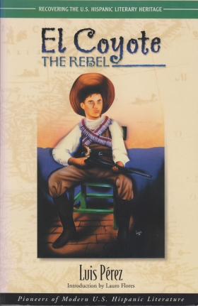 Lauro Flores (Ed.). El Coyote, The Rebel. Houston: Arte Público Press, 2000